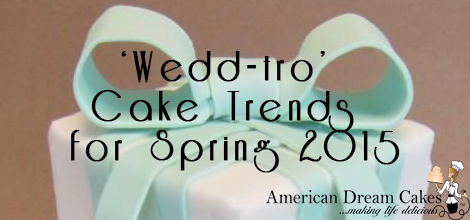 Top 6 'Wedd-tro' Cake Trends for Spring 2015