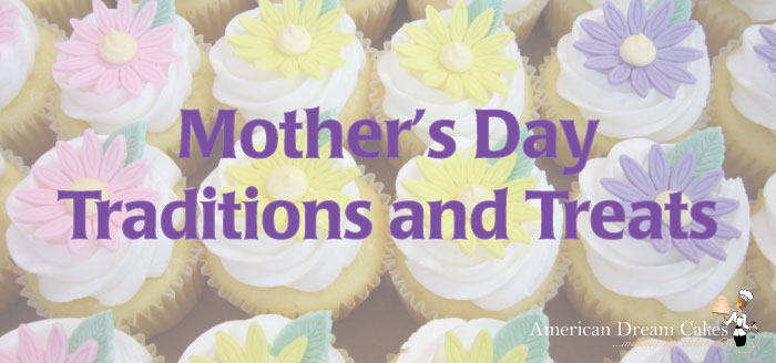 Mother's Day Traditions aand Treats