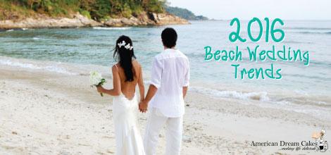 2016 Beach Wedding Trends | American Dream Cakes