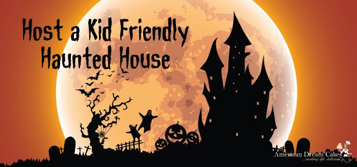 Host a Kid Friendly Haunted House
