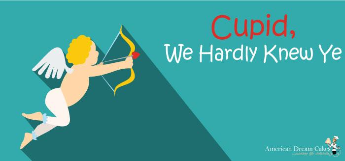 Cupid, We Hardly Knew Ye